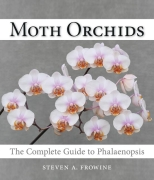 Moth Orchids The Complete Guide to Phalaenopsis by Steven Frowine