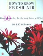 How to Grow Fresh Air by Dr. B.C. Wolverton